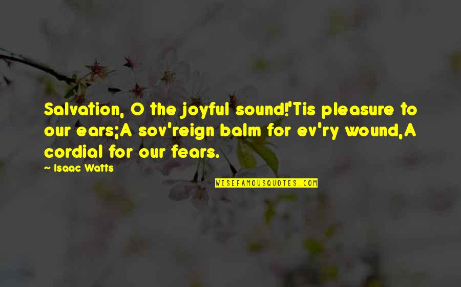 Ev'rything's Quotes By Isaac Watts: Salvation, O the joyful sound!'Tis pleasure to our