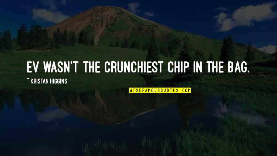 Ev'rything's Quotes By Kristan Higgins: Ev wasn't the crunchiest chip in the bag.