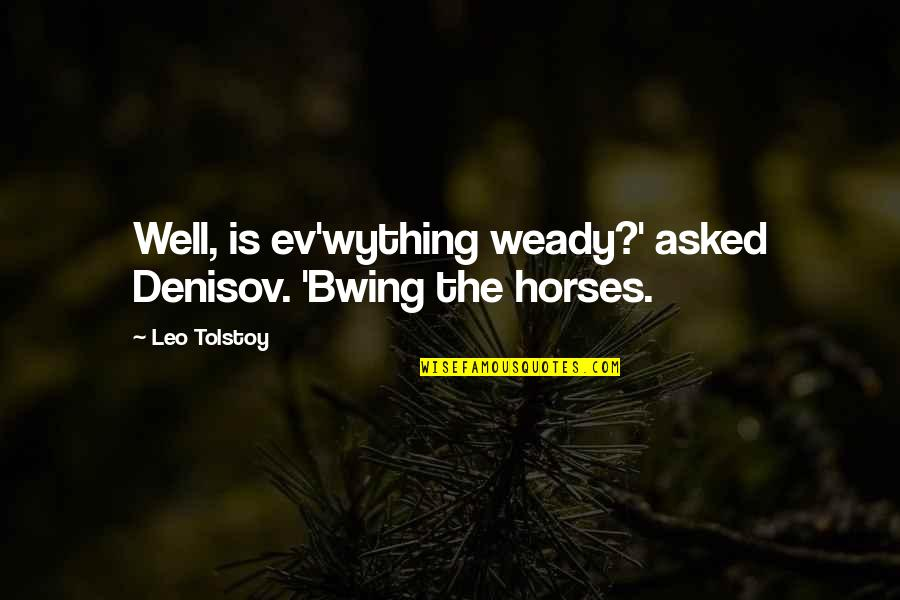 Ev'rything's Quotes By Leo Tolstoy: Well, is ev'wything weady?' asked Denisov. 'Bwing the