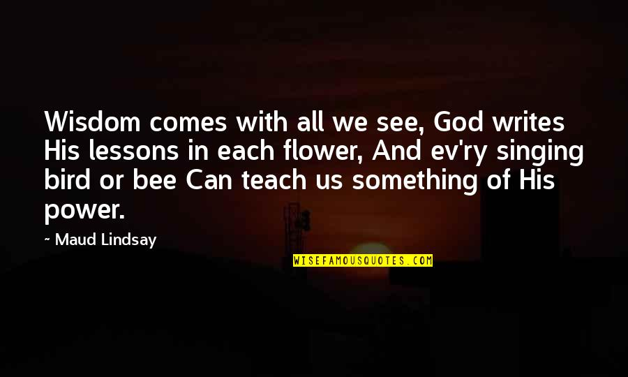 Ev'rything's Quotes By Maud Lindsay: Wisdom comes with all we see, God writes