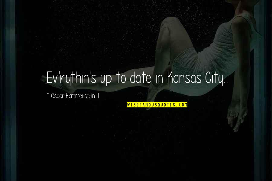 Ev'rything's Quotes By Oscar Hammerstein II: Ev'rythin's up to date in Kansas City.