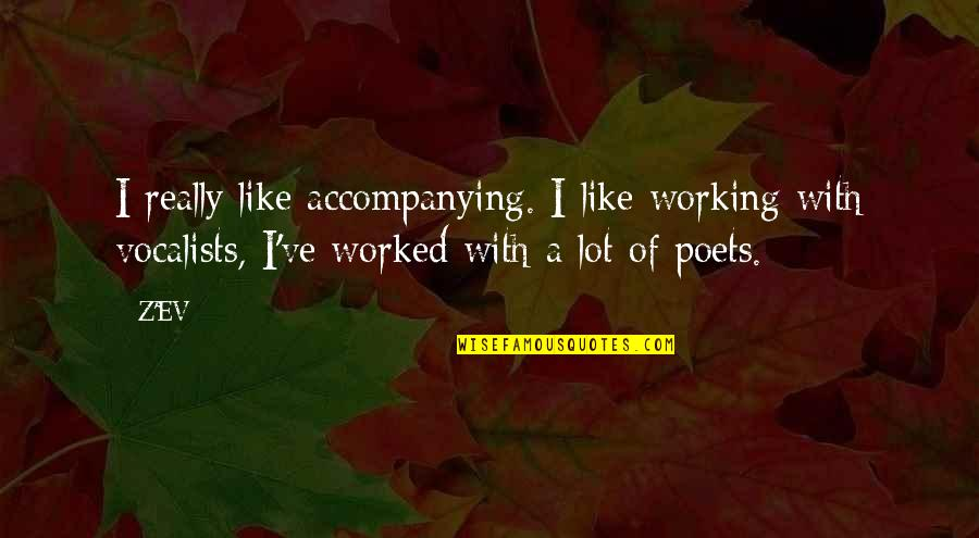 Ev'rything's Quotes By Z'EV: I really like accompanying. I like working with