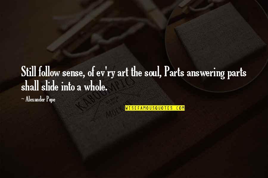 Ev'ryt'ing Quotes By Alexander Pope: Still follow sense, of ev'ry art the soul,