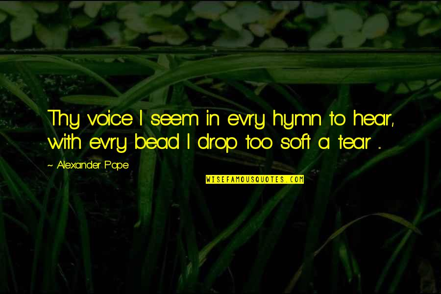 Ev'ryt'ing Quotes By Alexander Pope: Thy voice I seem in ev'ry hymn to