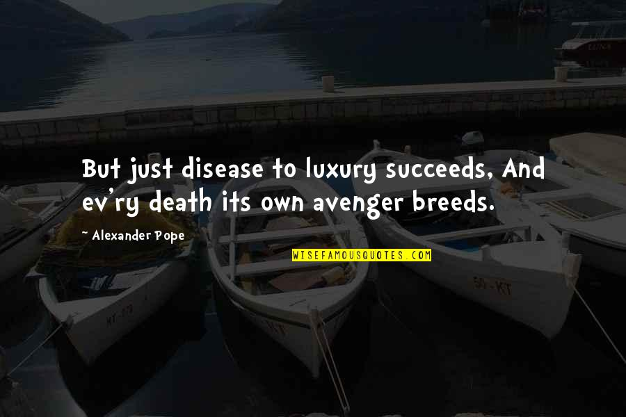 Ev'ryt'ing Quotes By Alexander Pope: But just disease to luxury succeeds, And ev'ry