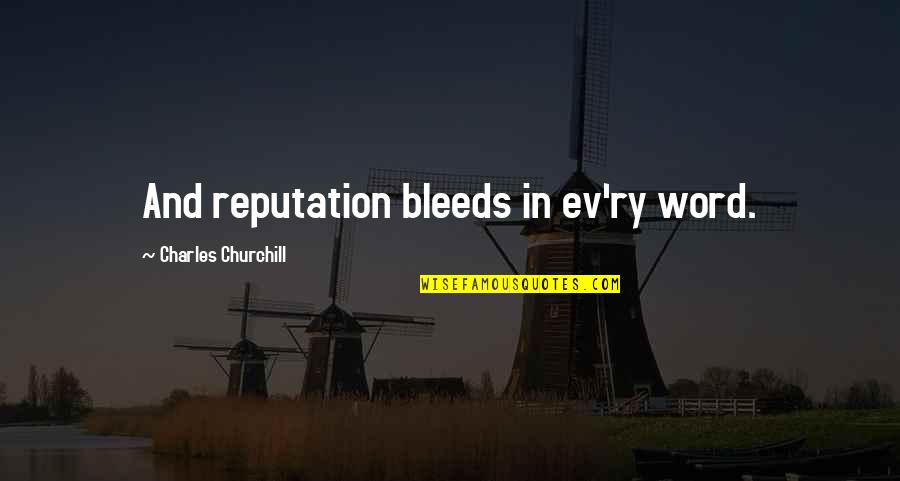 Ev'ryt'ing Quotes By Charles Churchill: And reputation bleeds in ev'ry word.