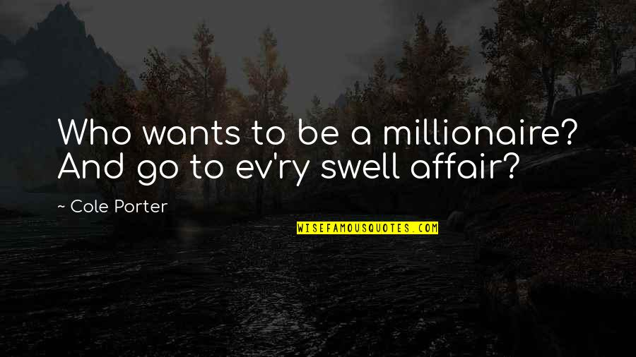 Ev'ryt'ing Quotes By Cole Porter: Who wants to be a millionaire? And go