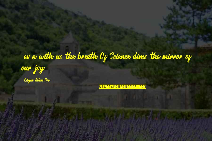 Ev'ryt'ing Quotes By Edgar Allan Poe: -ev'n with us the breath Of Science dims