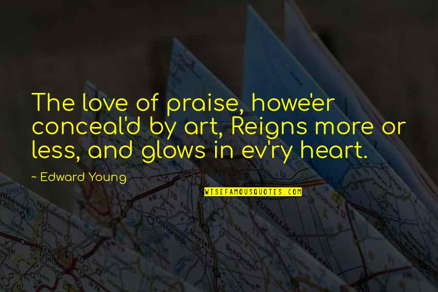 Ev'ryt'ing Quotes By Edward Young: The love of praise, howe'er conceal'd by art,