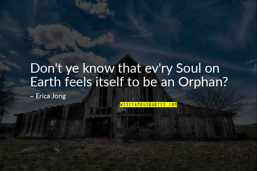 Ev'ryt'ing Quotes By Erica Jong: Don't ye know that ev'ry Soul on Earth