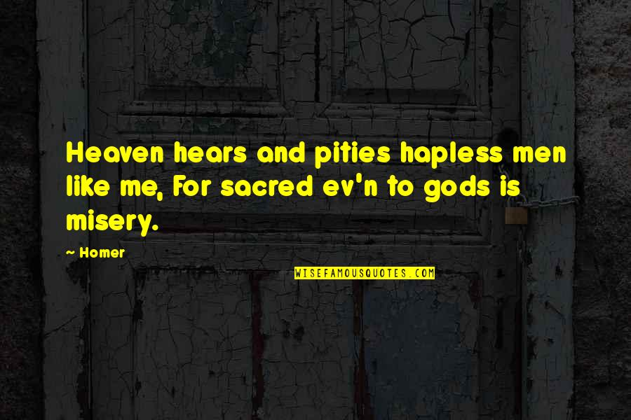Ev'ryt'ing Quotes By Homer: Heaven hears and pities hapless men like me,