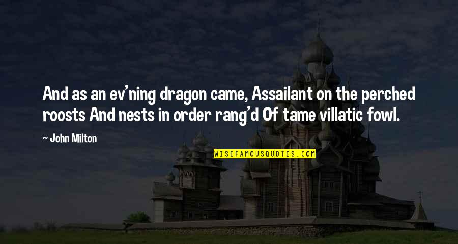 Ev'ryt'ing Quotes By John Milton: And as an ev'ning dragon came, Assailant on