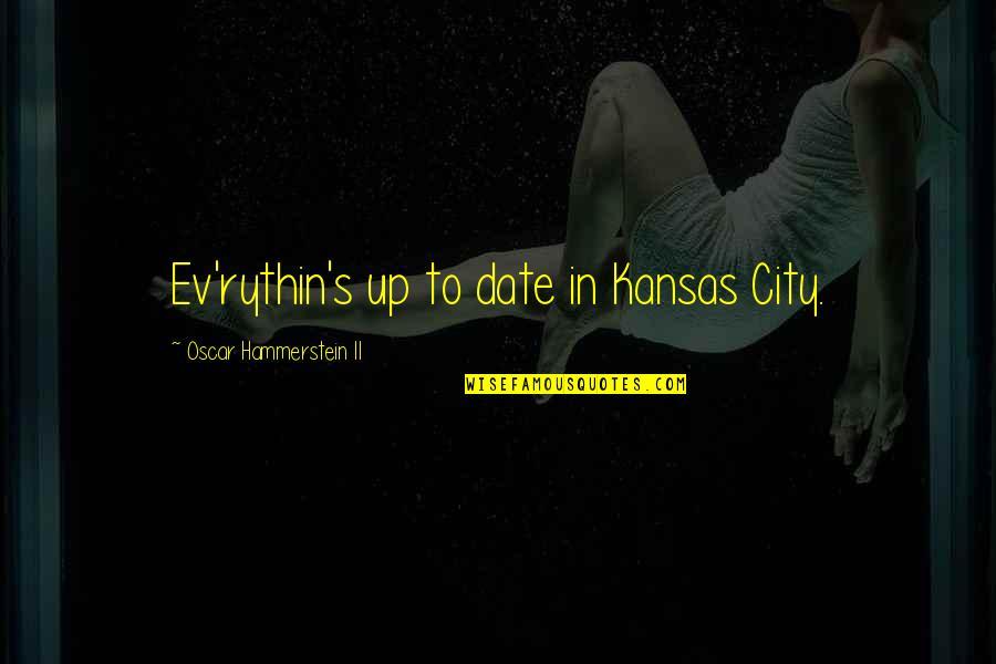 Ev'ryt'ing Quotes By Oscar Hammerstein II: Ev'rythin's up to date in Kansas City.