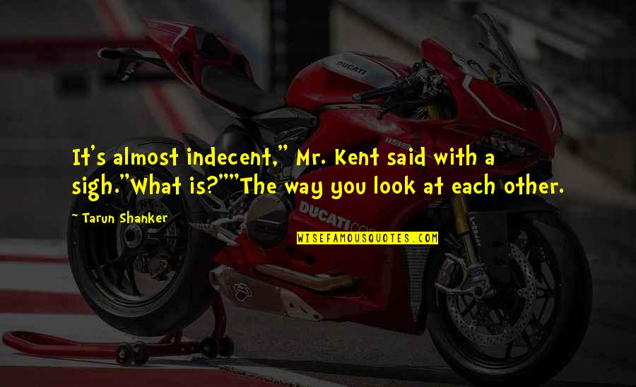 """Ev'ryt'ing Quotes By Tarun Shanker: It's almost indecent,"""" Mr. Kent said with a"""