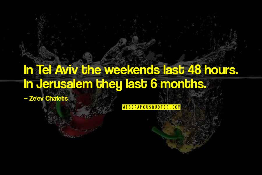 Ev'ryt'ing Quotes By Ze'ev Chafets: In Tel Aviv the weekends last 48 hours.