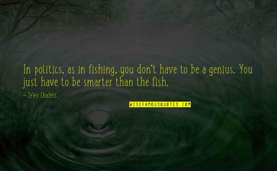 Ev'ryt'ing Quotes By Ze'ev Chafets: In politics, as in fishing, you don't have