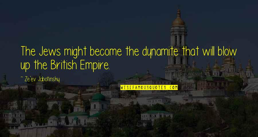 Ev'ryt'ing Quotes By Ze'ev Jabotinsky: The Jews might become the dynamite that will