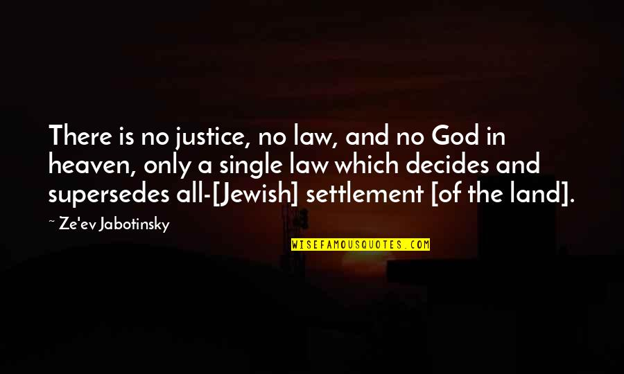 Ev'ryt'ing Quotes By Ze'ev Jabotinsky: There is no justice, no law, and no
