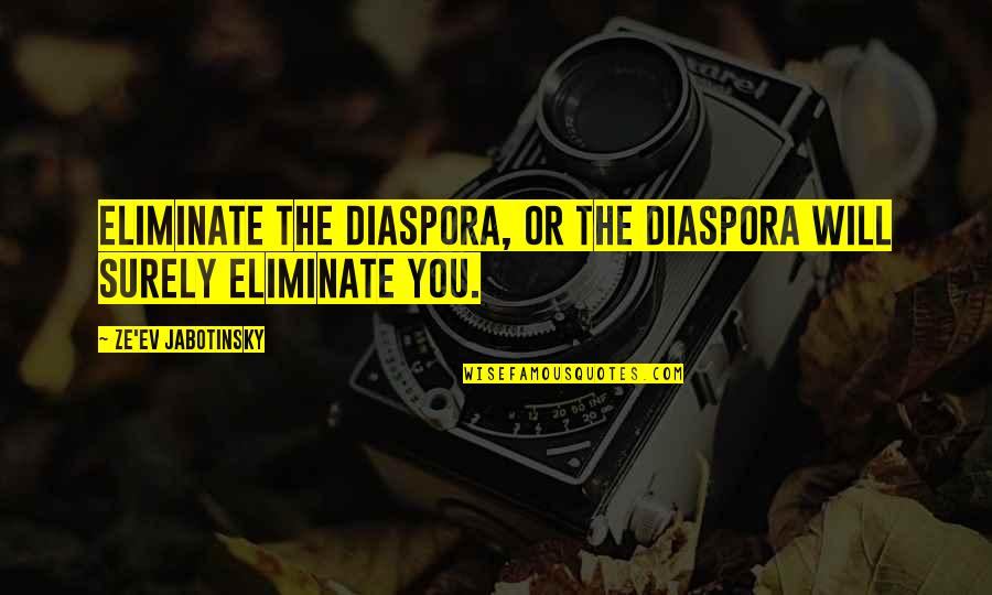 Ev'ryt'ing Quotes By Ze'ev Jabotinsky: Eliminate the Diaspora, or the Diaspora will surely