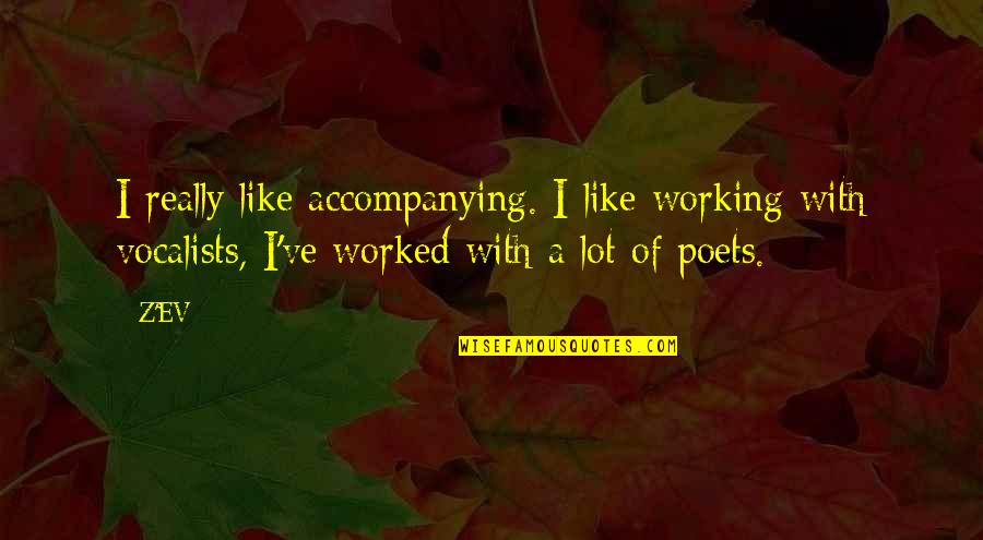 Ev'ryt'ing Quotes By Z'EV: I really like accompanying. I like working with