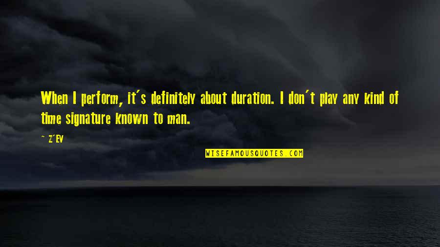 Ev'ryt'ing Quotes By Z'EV: When I perform, it's definitely about duration. I