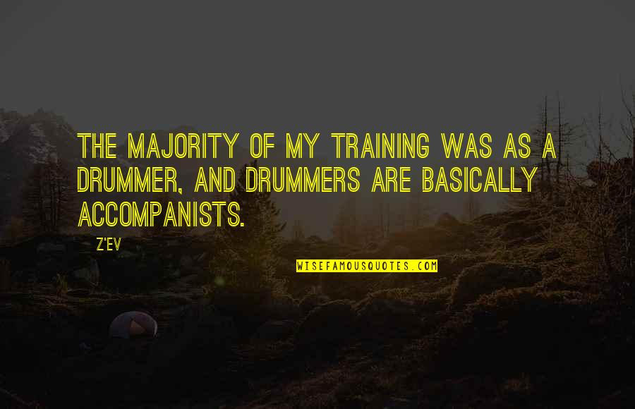 Ev'ryt'ing Quotes By Z'EV: The majority of my training was as a