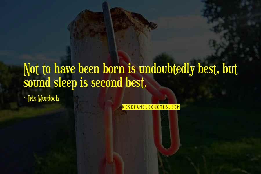 Ew Stepdad Gary Quotes By Iris Murdoch: Not to have been born is undoubtedly best,
