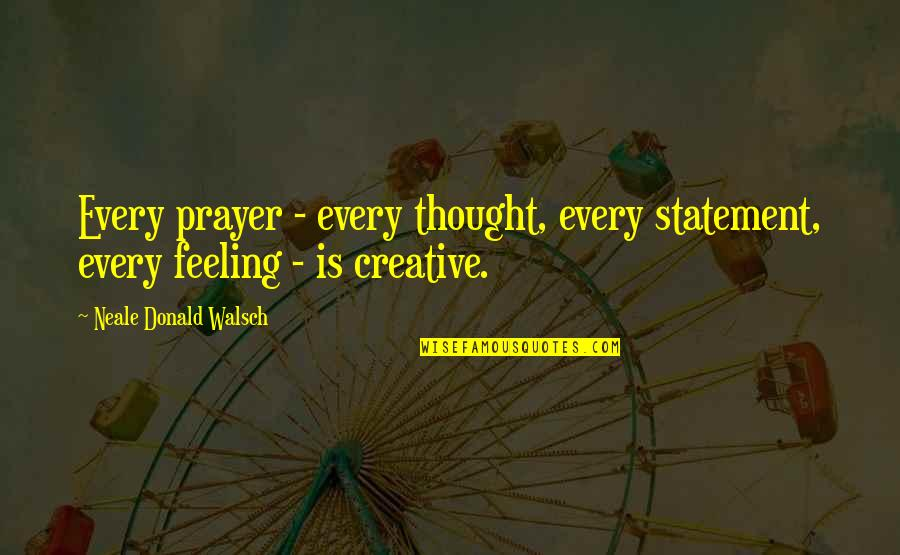 Ew Stepdad Gary Quotes By Neale Donald Walsch: Every prayer - every thought, every statement, every