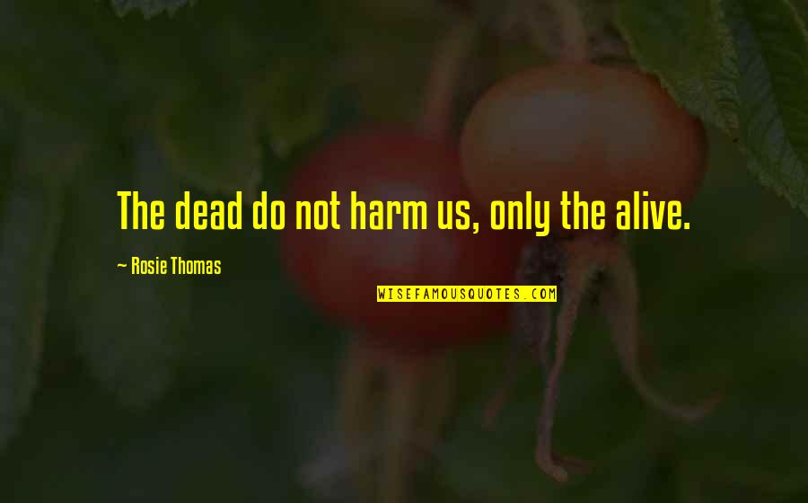Ew Stepdad Gary Quotes By Rosie Thomas: The dead do not harm us, only the