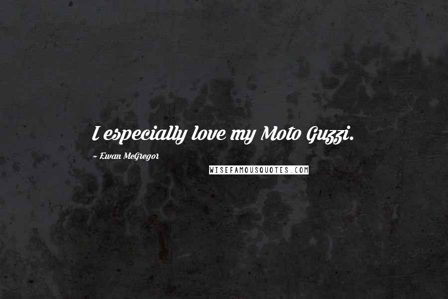 Ewan McGregor quotes: I especially love my Moto Guzzi.