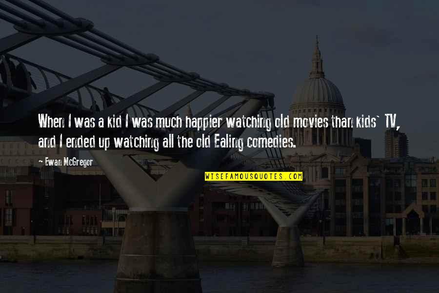 Ewan Quotes By Ewan McGregor: When I was a kid I was much