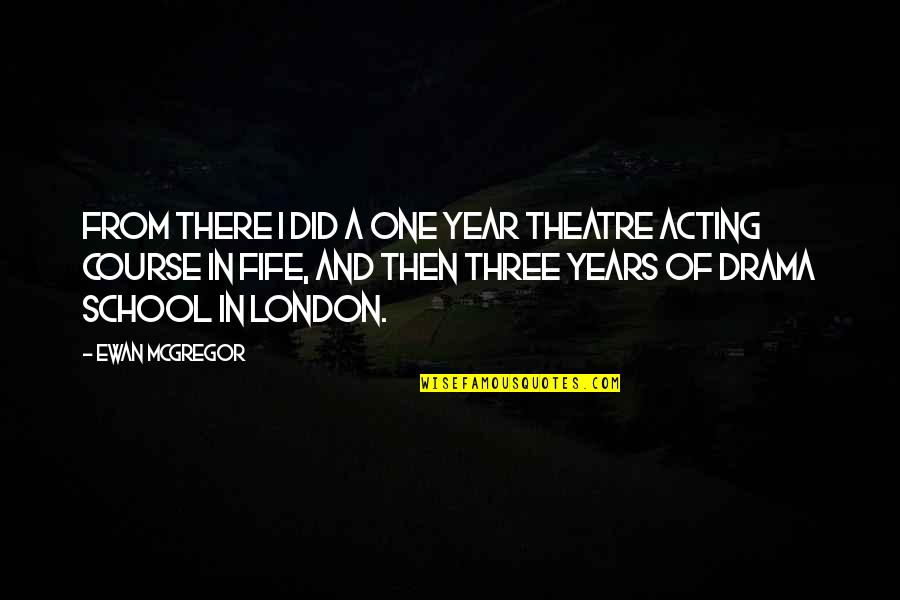 Ewan Quotes By Ewan McGregor: From there I did a one year theatre