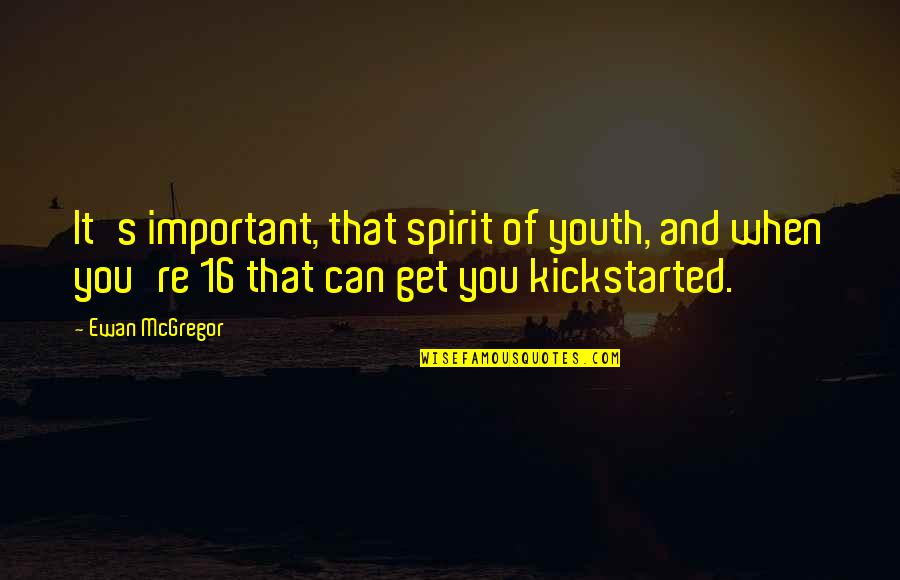 Ewan Quotes By Ewan McGregor: It's important, that spirit of youth, and when