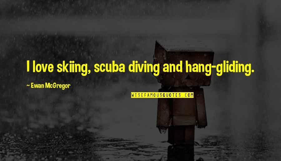 Ewan Quotes By Ewan McGregor: I love skiing, scuba diving and hang-gliding.