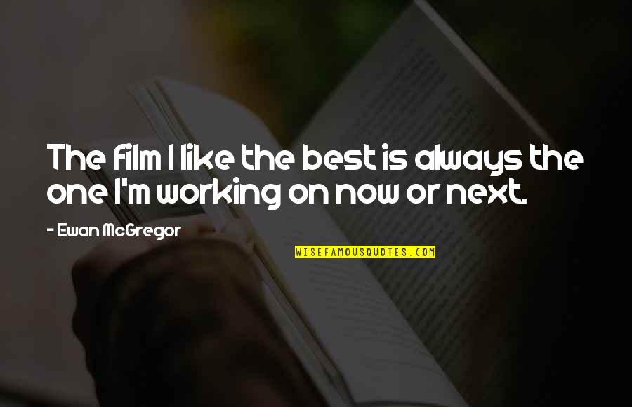 Ewan Quotes By Ewan McGregor: The film I like the best is always