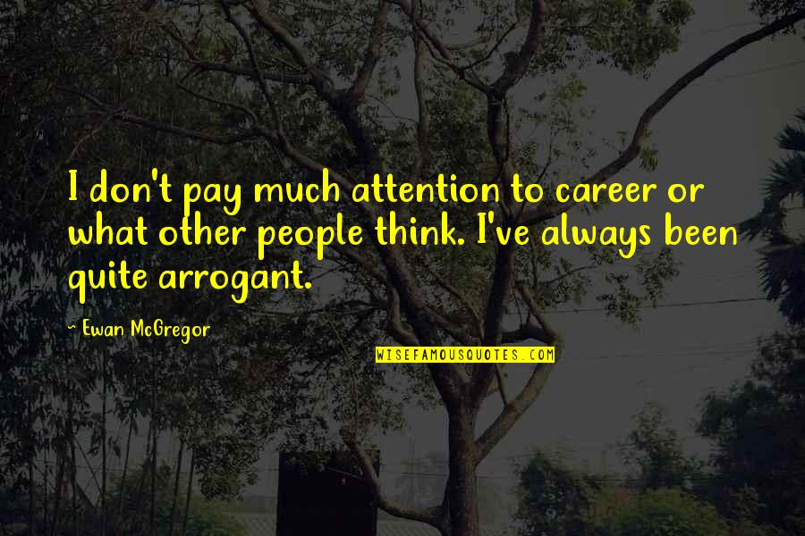 Ewan Quotes By Ewan McGregor: I don't pay much attention to career or