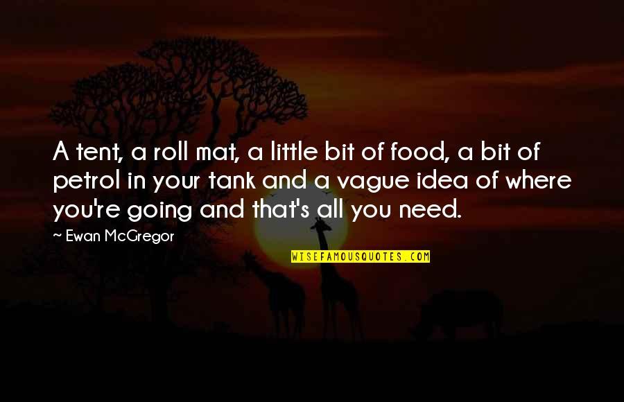 Ewan Quotes By Ewan McGregor: A tent, a roll mat, a little bit