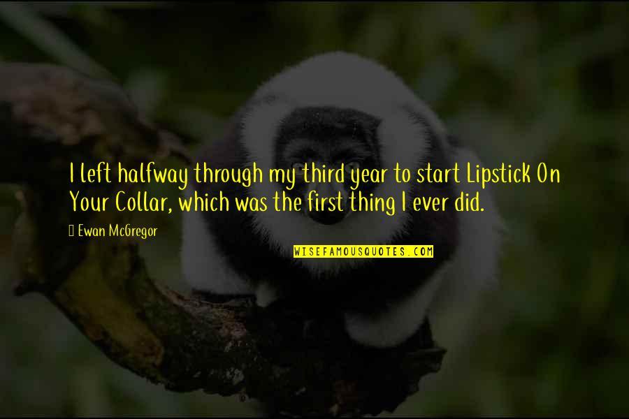 Ewan Quotes By Ewan McGregor: I left halfway through my third year to