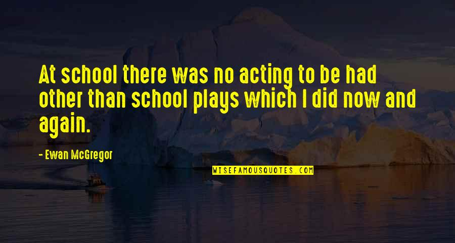 Ewan Quotes By Ewan McGregor: At school there was no acting to be