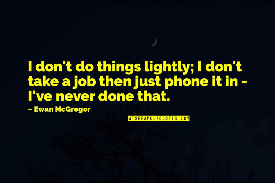 Ewan Quotes By Ewan McGregor: I don't do things lightly; I don't take