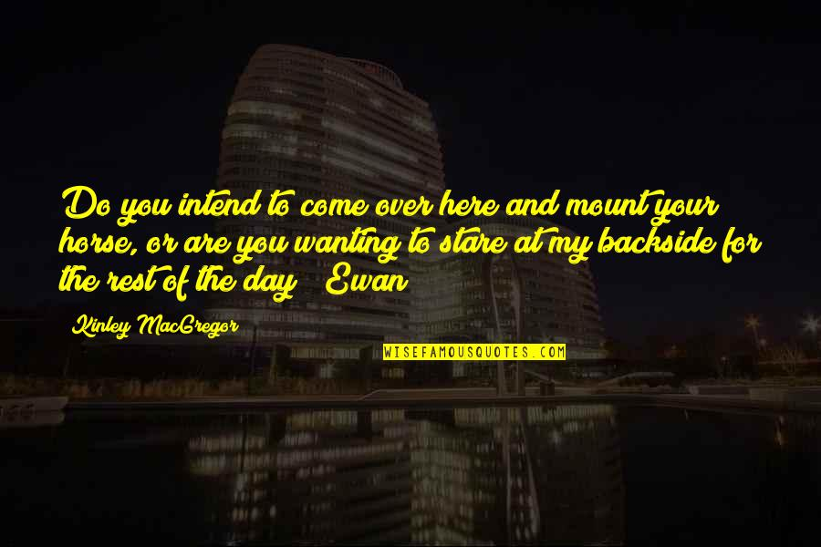 Ewan Quotes By Kinley MacGregor: Do you intend to come over here and