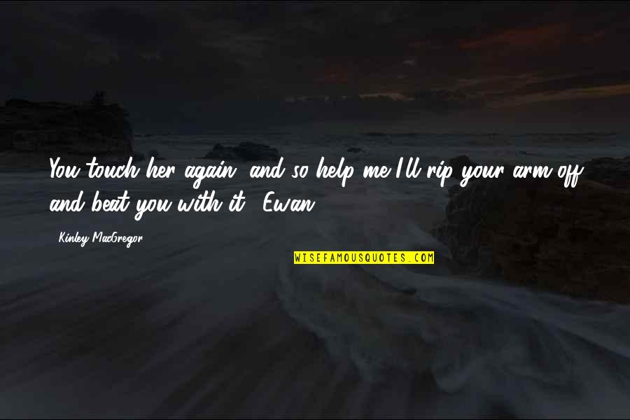 Ewan Quotes By Kinley MacGregor: You touch her again, and so help me