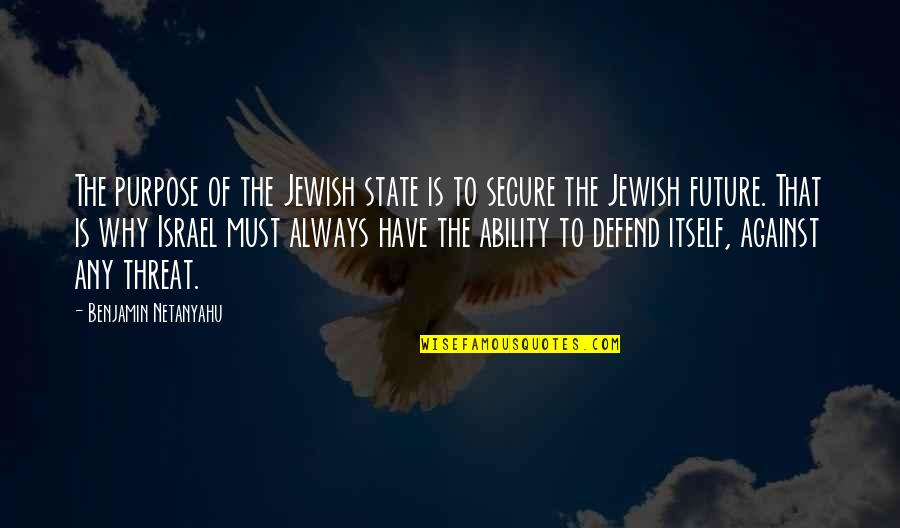 Ex Boyfriends And Moving On Tagalog Quotes By Benjamin Netanyahu: The purpose of the Jewish state is to