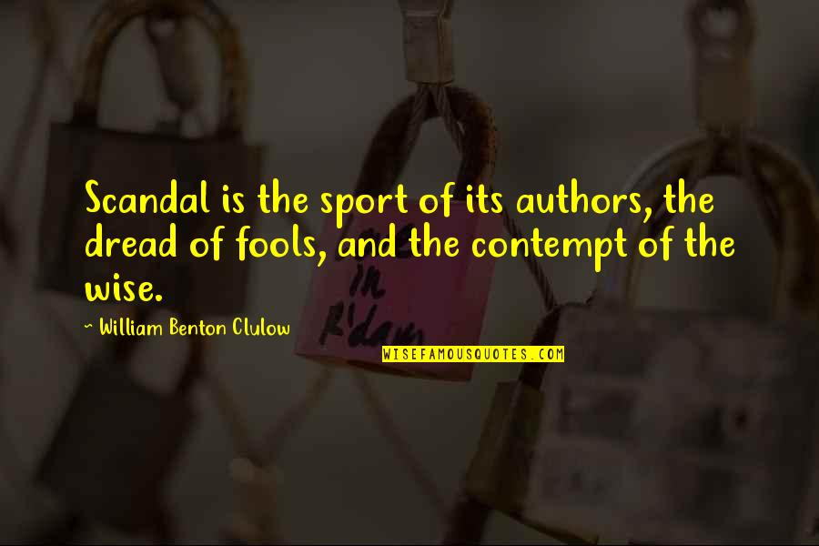Ex Boyfriends And Moving On Tagalog Quotes By William Benton Clulow: Scandal is the sport of its authors, the