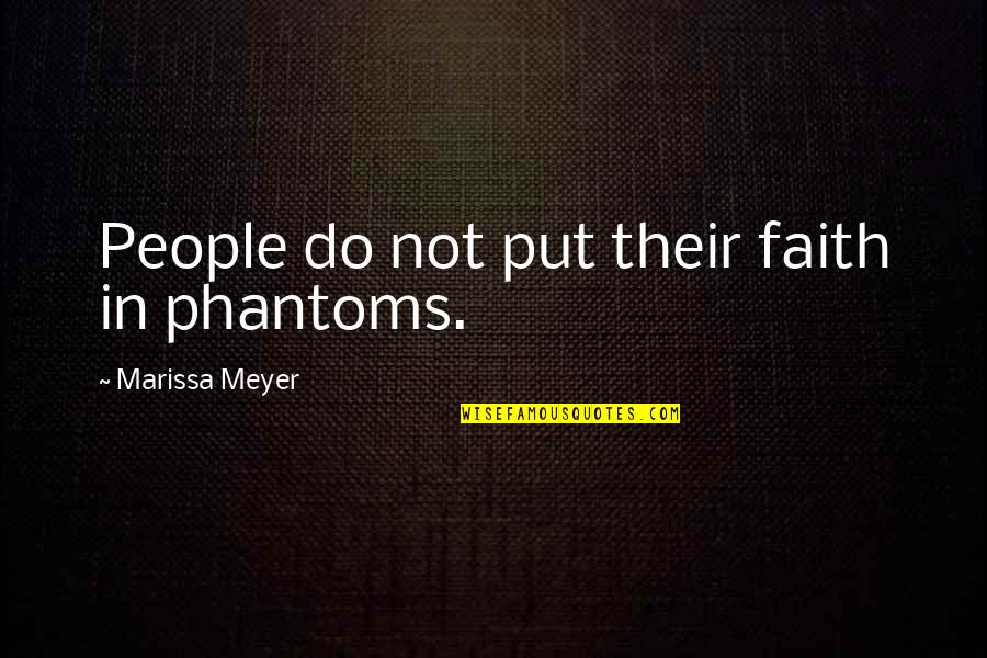 Ex Boyfriends You Miss Quotes By Marissa Meyer: People do not put their faith in phantoms.