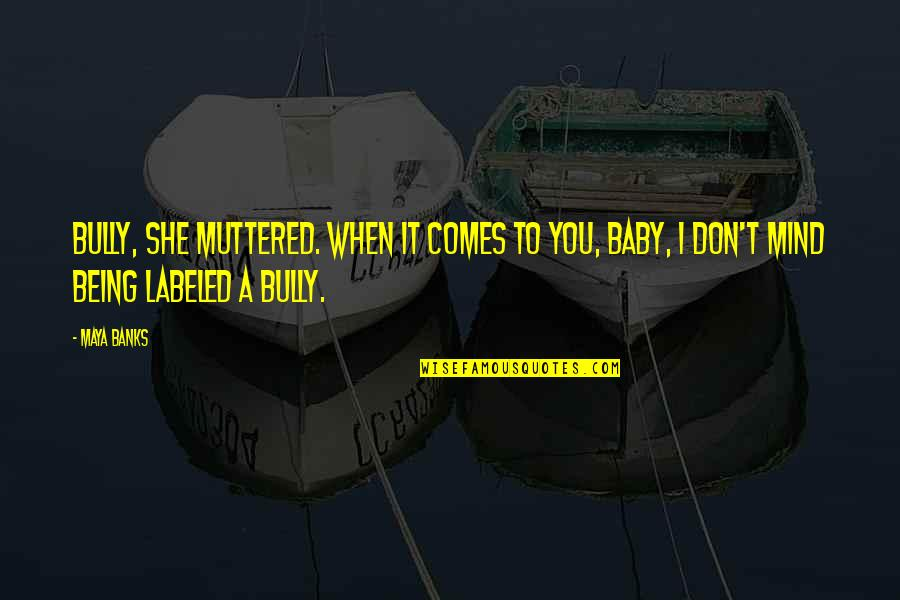 Ex Boyfriends You Miss Quotes By Maya Banks: Bully, she muttered. When it comes to you,