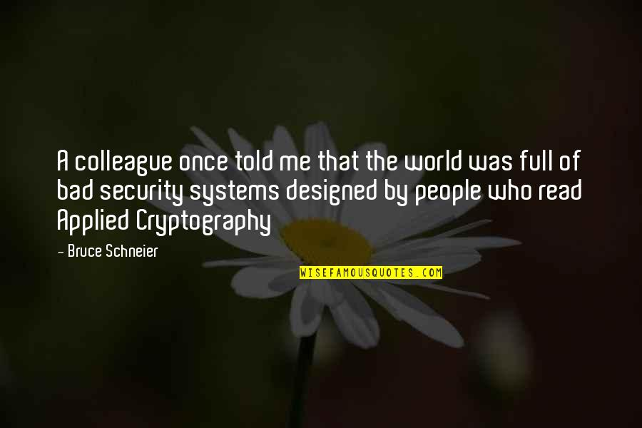 Ex Colleague Quotes By Bruce Schneier: A colleague once told me that the world