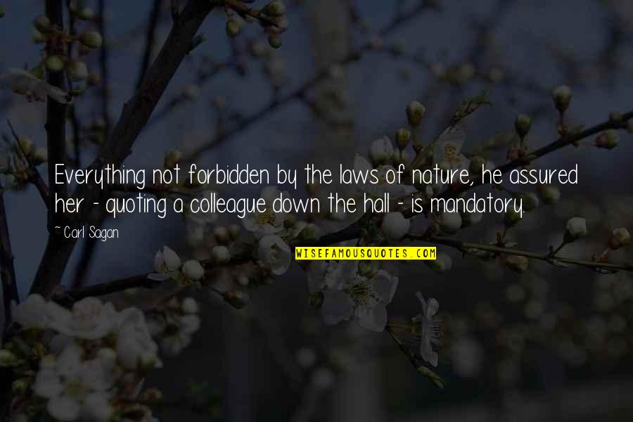 Ex Colleague Quotes By Carl Sagan: Everything not forbidden by the laws of nature,