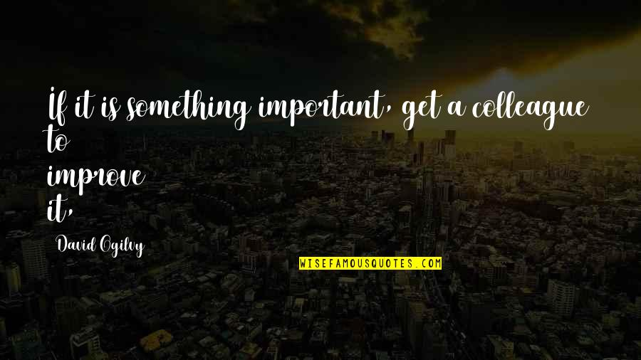 Ex Colleague Quotes By David Ogilvy: If it is something important, get a colleague