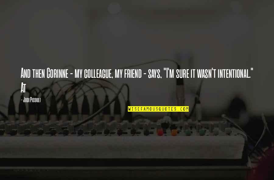Ex Colleague Quotes By Jodi Picoult: And then Corinne - my colleague, my friend